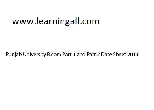 Date sheet Bcom 2013 Punjab University Lahore B.Com Part 1 and 2 Date Sheet 2013